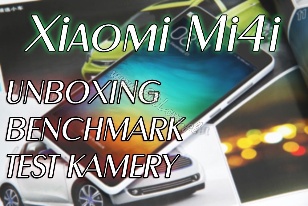 Xiaomi Mi4i - Test, Kamera, Benchmark, Unboxing, Odpakowywanie | www.alilove.pl